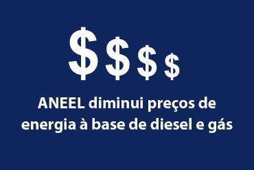 ANEEL diminui preços de energia à base de diesel e gás