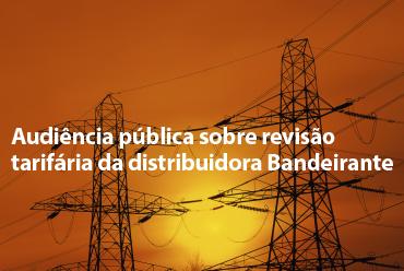 Revisão tarifária da distribuidora Bandeirante tem audiência pública